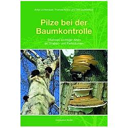 Pilze bei der Baumkontrolle. Thomas Kowol  Dirk Dujesiefken  Antje Lichtenauer  - Buch