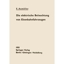 Die elektrische Beleuchtung von Eisenbahnfahrzeugen: eBook von E. Aumüller