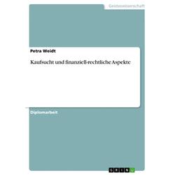 Kaufsucht und finanziell-rechtliche Aspekte: eBook von Petra Weidt