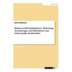 Marken- und Produktpiraterie. Bedeutung  Auswirkungen und Maßnahmen zum Schutz großer Modemarken. Anika Daberkow  - Buch