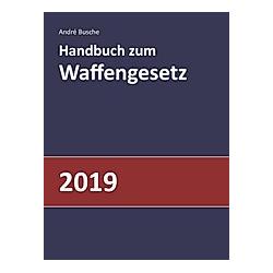 Handbuch zum Waffengesetz 2019. André Busche  - Buch