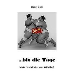 . . bis die Tage (Die weißen Bücher). Detlef Guhl  - Buch