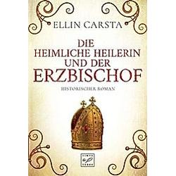 Die heimliche Heilerin und der Erzbischof / Die heimliche Heilerin Bd.5. Ellin Carsta  - Buch
