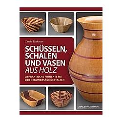 Schüsseln  Schalen und Vasen aus Holz. Carole Rothmann  - Buch