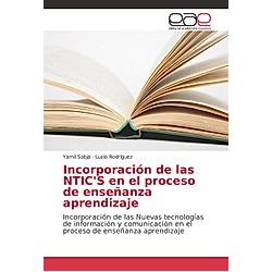 Incorporación de las NTIC'S en el proceso de enseñanza aprendizaje. Yamil Sabja  Lucio Rodriguez  - Buch