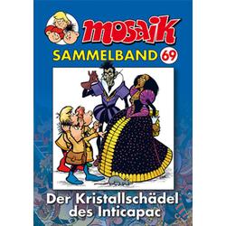 MOSAIK Sammelband 69. Der Kristallschädel des Inticapac: Buch von Mosaik Team