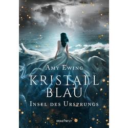 Kristallblau - Insel des Ursprungs: Buch von Amy Ewing