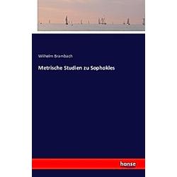 Metrische Studien zu Sophokles. Wilhelm Brambach  - Buch