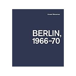 Berlin 1966-70. Arwed Messmer  - Buch