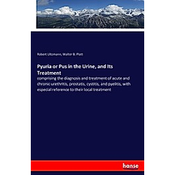 Pyuria or Pus in the Urine  and Its Treatment. Walter B. Platt  Robert Ultzmann  - Buch