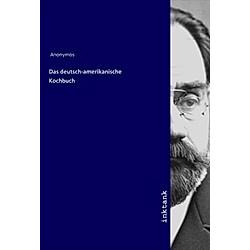 Das deutsch-amerikanische Kochbuch. Anonym  - Buch