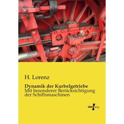 Dynamik der Kurbelgetriebe als Buch von H. Lorenz
