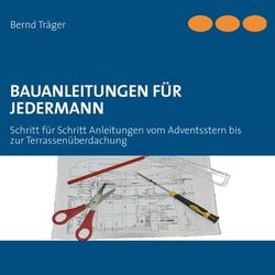 Bauanleitungen für Jedermann als Buch von Bernd Träger