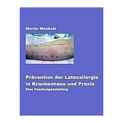 Prävention der Latexallergie in Krankenhaus und Praxis. Martin Weskott  - Buch