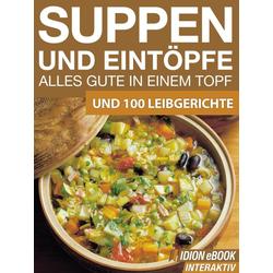 Suppen und Eintöpfe - Alles gute in einem Topf: eBook von