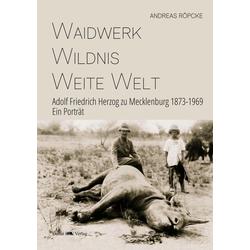Waidwerk - Wildnis - Weite Welt als Buch von Andreas Röpcke