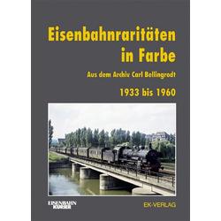 Eisenbahnraritäten 1933 bis 1960 aus dem Archiv Carl Bellingrodt