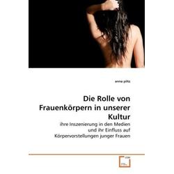 Die Rolle von Frauenkörpern in unserer Kultur als Buch von anna piltz