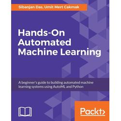 Hands-On Automated Machine Learning als Buch von Sibanjan Das/ Umit Mert Cakmak