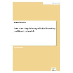 Benchmarking als Lernquelle im Marketing- und Vertriebsbereich als Buch von Heike Bullmann