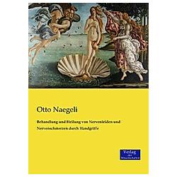 Behandlung und Heilung von Nervenleiden und Nervenschmerzen durch Handgriffe. Otto Naegeli  - Buch