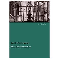 Das Gänsemännchen. Jakob Wassermann  - Buch