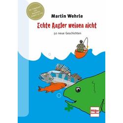 Echte Angler weinen nicht als Buch von Martin Wehrle