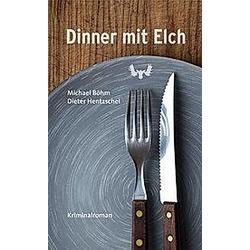 Dinner mit Elch. Michael Böhm  Dieter Hentzschel  - Buch