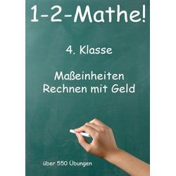 1-2-Mathe! - 4. Klasse - Maßeinheiten Rechnen mit Geld als Buch von Jürgen Beck