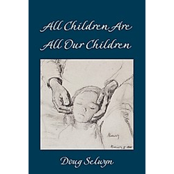 All Children Are All Our Children. Doug Selwyn  - Buch