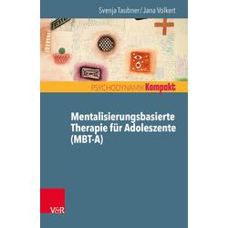 Mentalisierungsbasierte Therapie für Adoleszente (MBT-A): Buch von Svenja Taubner/ Jana Volkert