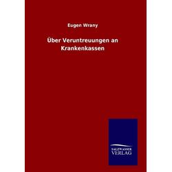 Über Veruntreuungen an Krankenkassen als Buch von Eugen Wrany