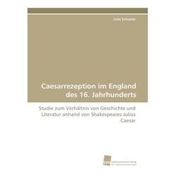 Caesarrezeption im England des 16. Jahrhunderts als Buch von Julia Schueler