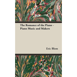 The Romance of the Piano - Piano Music and Makers als Buch von Eric Blom
