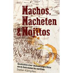 Machos Macheten & Mojitos als Buch von Stefan Kämpfen