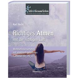 Richtiges Atmen mit der richtigen Luft als Buch von Karl Hecht