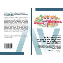 Antibakterielle und antimykotische Aktivitäten von in Ruanda angebauten Guavenblättern als Buch von Habanabakize Thomas