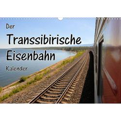 Der Transsibirische Eisenbahn Kalender (Wandkalender 2022 DIN A3 quer)