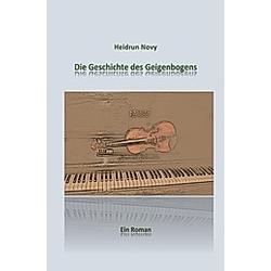 Die Geschichte des Geigenbogens. Heidrun Novy  - Buch