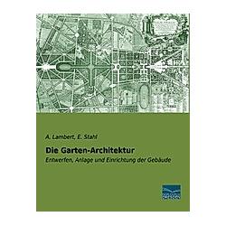Die Garten-Architektur. A. Lambert  E. Stahl  - Buch