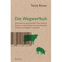 Die Wegwerfkuh: Buch von Tanja Busse