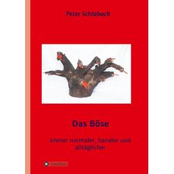 Das Böse als Buch von Peter Schlabach