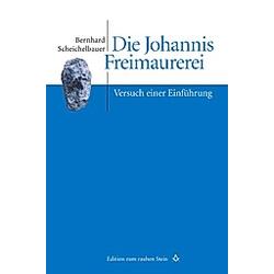 Die Johannis Freimaurerei. Bernhard Scheichelbauer  - Buch