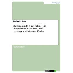 Therapiehunde in der Schule. Die Unterschiede in der Lern- und Leistungsmotivation der Kinder: eBook von Benjamin Burg