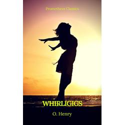 Whirligigs (Prometheus Classics): eBook von O. Henry/ Prometheus Classics
