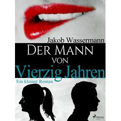 Der Mann von vierzig Jahren: eBook von Wassermann Jakob Wassermann