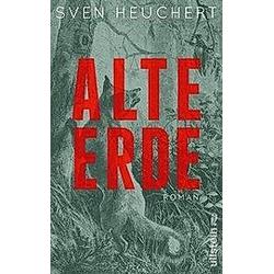 Alte Erde. Sven Heuchert  - Buch