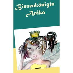 Bienenkönigin Anika als Buch von CM Groß