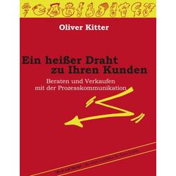 Ein heißer Draht zu Ihren Kunden als Buch von Oliver Kitter