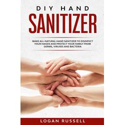 Diy Hand Sanitizer: eBook von Logan Russell